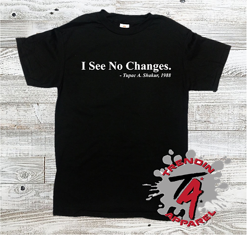 I See No Changes Tee