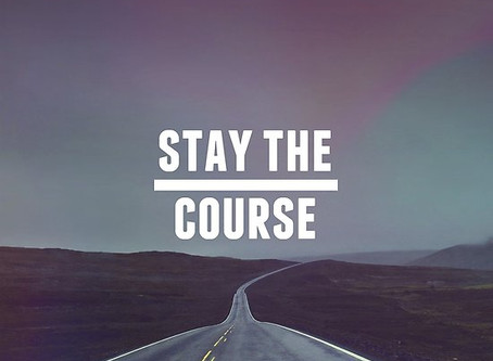 STAY THE COURSE: Don't Look Left, Don't Look Right