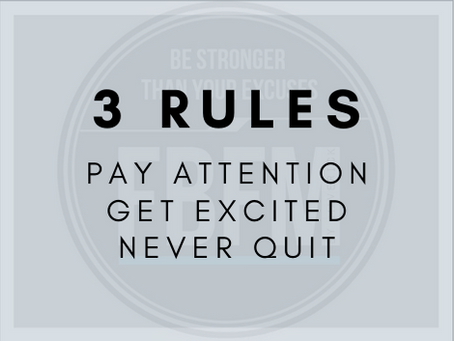 PAY ATTENTION, GET EXCITED, NEVER QUIT