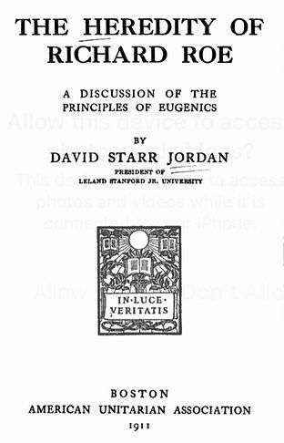 """A cover page of a book written by David Starr Jodan: """"The Heredity of Richard Roe: A Discussion of the Principles of Eugenics. By David Starr Jordan, President of Leland Stanford Jr., University. Boston: American Unitarian Association, 1911."""
