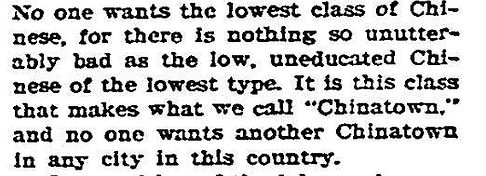 """A picture of a newspaper quote by Jordan. It reads: """"No one wants the lowest class of Chinese, for there is nothing so unutterable bad as the low, uneducated, Chinese of the lowest type. It is this class that makes up what we call 'Chinatown,' and no one wants another Chinatown in any city in this counry."""""""