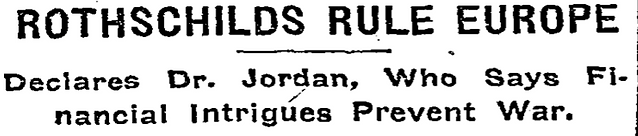 "An image of a newspaper headline. It read: ""Rothschild Rule Europe: Declares Dr. Jordan, who says Financial Intrigues Prevent War."""
