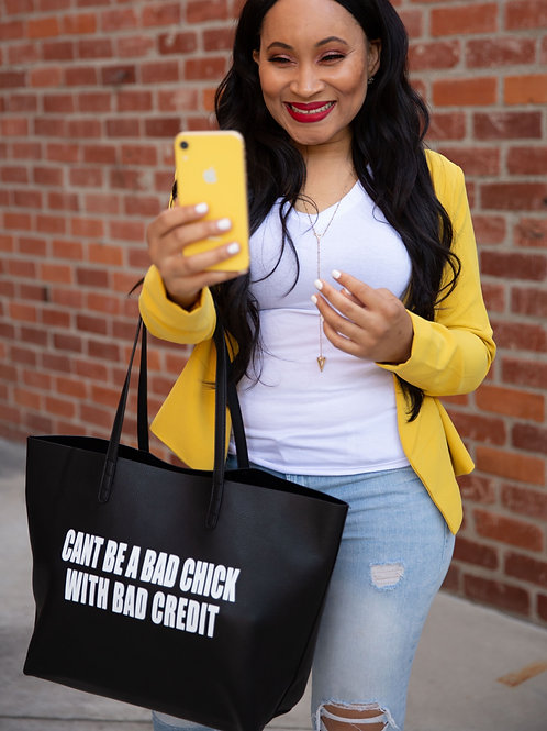 CAN'T BE A BAD CHICK WITH BAD CREDIT TOTE
