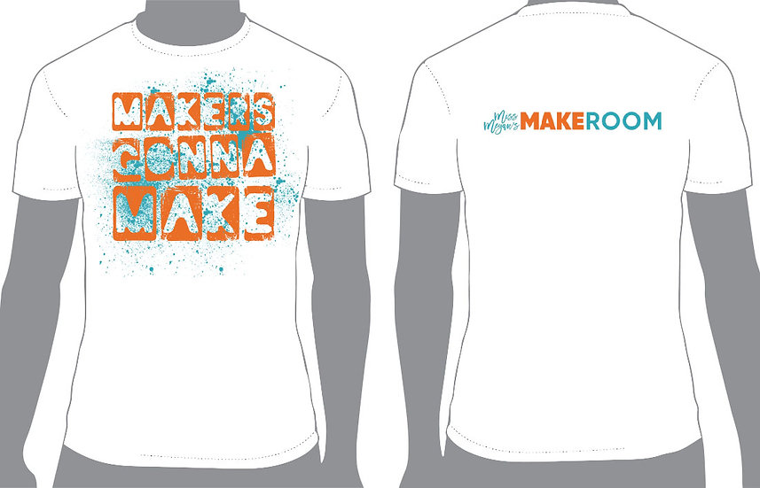 Makers Gonna Make Tee (Pre-Order)