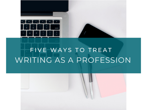 Five Ways to Treat Writing As a Profession—Before it's Your Profession