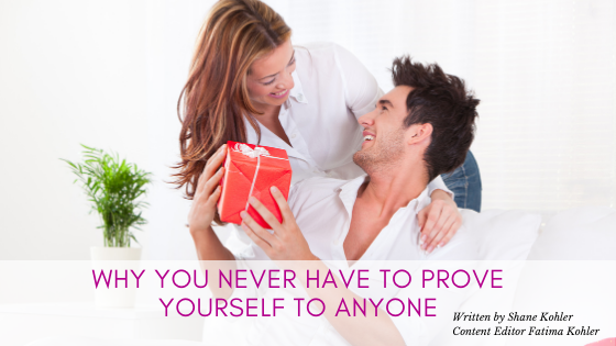 Why You Never Have to Prove Yourself To Anyone