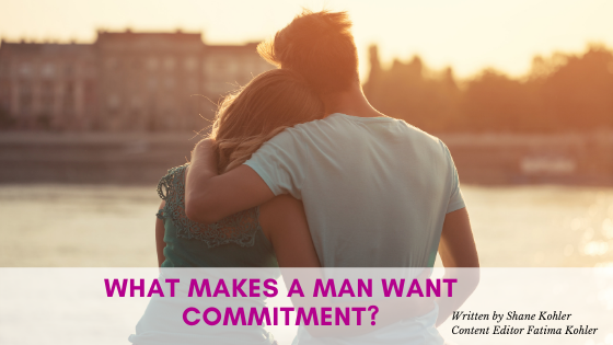 What Makes a Man Want Commitment?