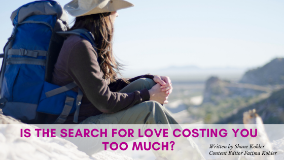 Is the Search for Love Costing You Too Much?