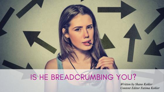 Is He Breadcrumbing You?
