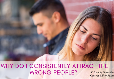 Why Do I Consistently Attract the Wrong People?