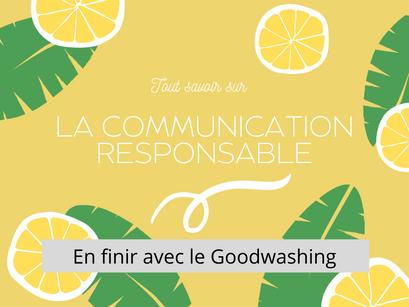 Tout savoir sur la communication responsable : en finir avec le goodwashing