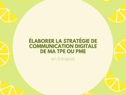 Élaborer la stratégie de communication digitale de ma TPE ou PME en 6 étapes
