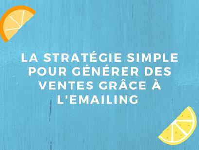 La stratégie simple pour générer des ventes grâce à l'emailing