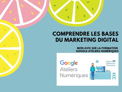 Comprendre les bases du marketing digital : mon avis sur la formation Google Ateliers Numériques