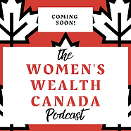 Coming soon  Womens Wealth Canada Podcas