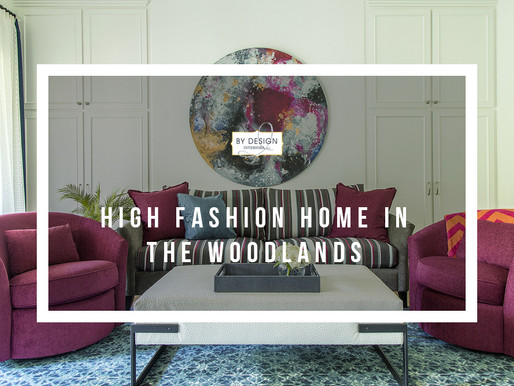Spotlight on Design – High Fashion Home in The Woodlands, Part 1