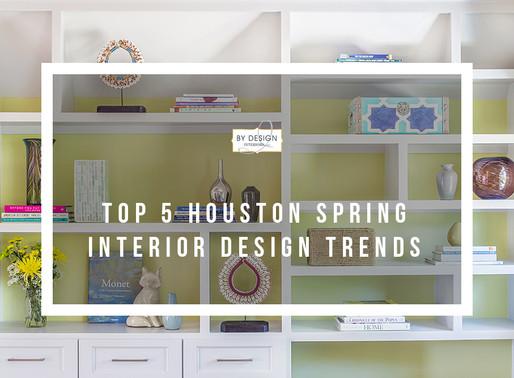 Top 5 Houston Spring interior Design Trends of 2018