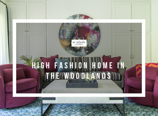 Spotlight on Design – High Fashion Home in The Woodlands, Part 2