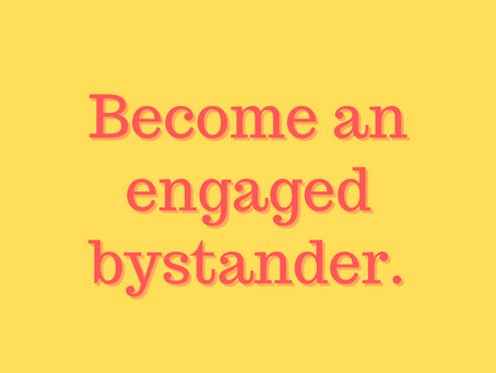 Being an Engaged Bystander