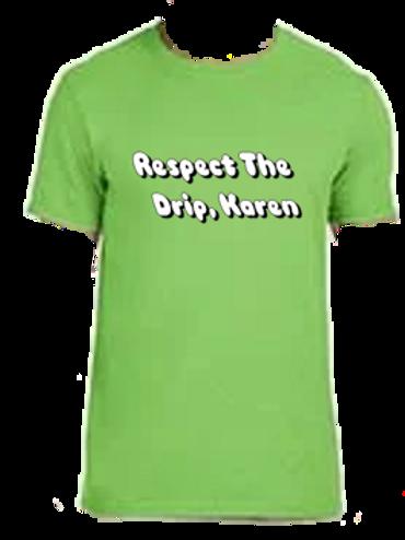 Respect The Drip Karen Ring Spun Cotton