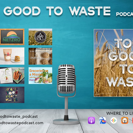Too Good To Waste - Upcycled Food Podcast