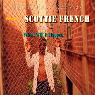 NEW MUSIC ALERT!                            WHEN WILL IT HAPPEN SINGLE SINGLE BY SCOTTIE FRENCH