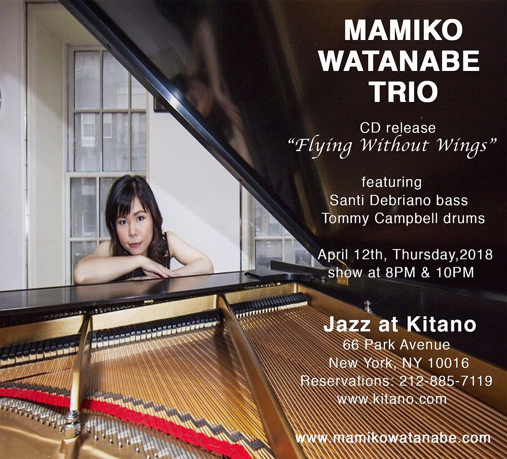 "Join Mamiko's trio on Thursday April 12th as they release their CD ""Flying without Wings""  at the Jazz At Kitano  located at 66 Park Avenue New York, NY 10016."