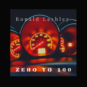 "New Album by Ronald Lashley  ""Zero to 100"" Available Now!"