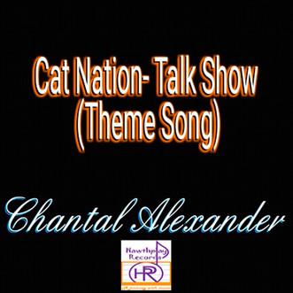Chantal Alexander is the new voice behind the Cat Nation Theme Song