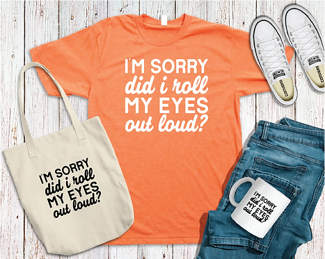 Roll my eyes out loud t-shirt