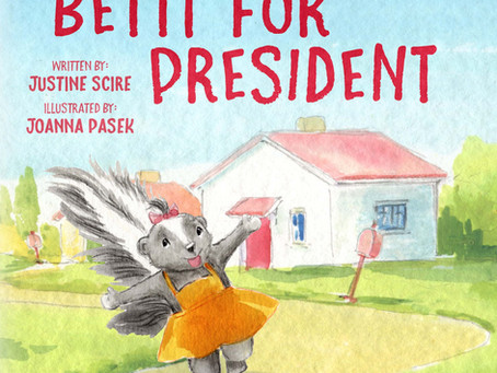 Betty for President by Justine Scire is Here!