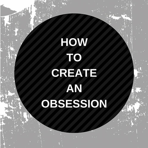 How to create an obsession