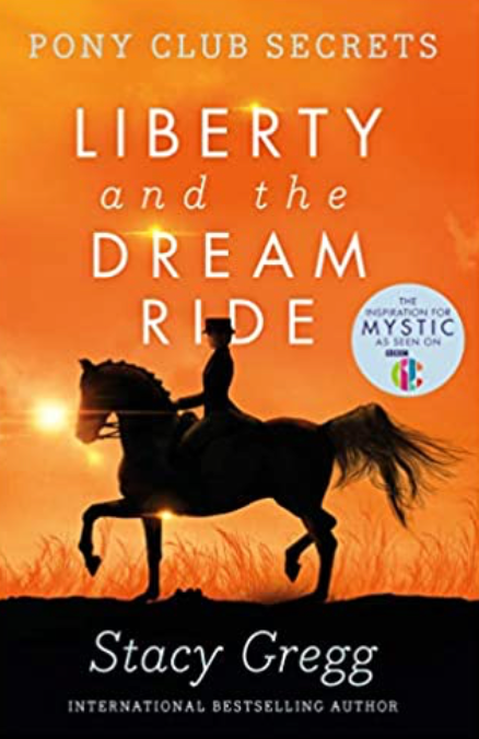 Liberty and the Dream Ride: Pony Club Secrets, Book 11
