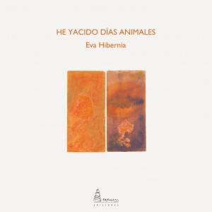 "El libro de Eva Hibernia ""He yacido días animales"""