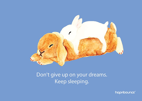 Toffee-Don't give up on your dreams. Keep sleeping.