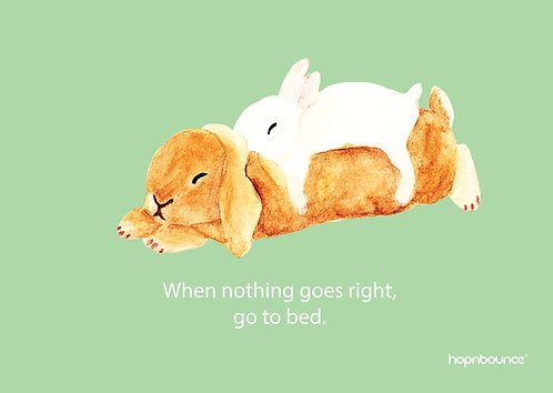 Toffee-When nothing goes right, go to bed.