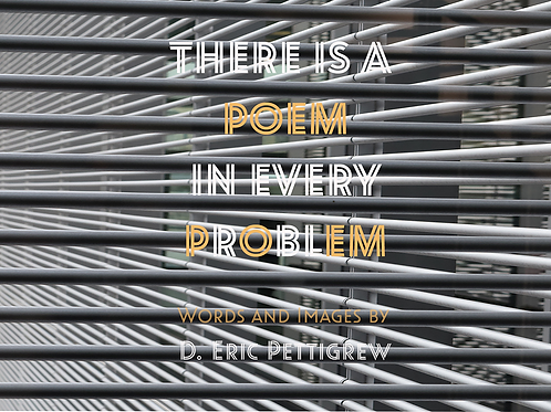 THERE IS A POEM IN EVERY PROBLEM