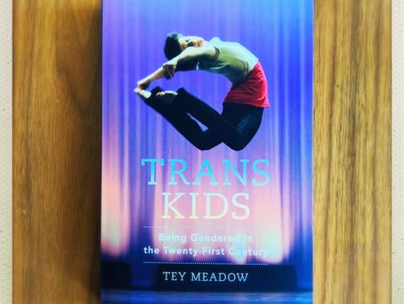 Trans Kids: Being gendered in the Twenty-First Century