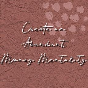Create an Abundant Money Mentality.jpg