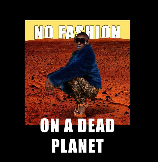 NO FASHION ON A DEAD PLANET