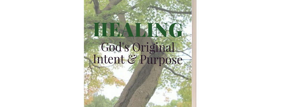 HEALING: God's Original Intent & Purpose