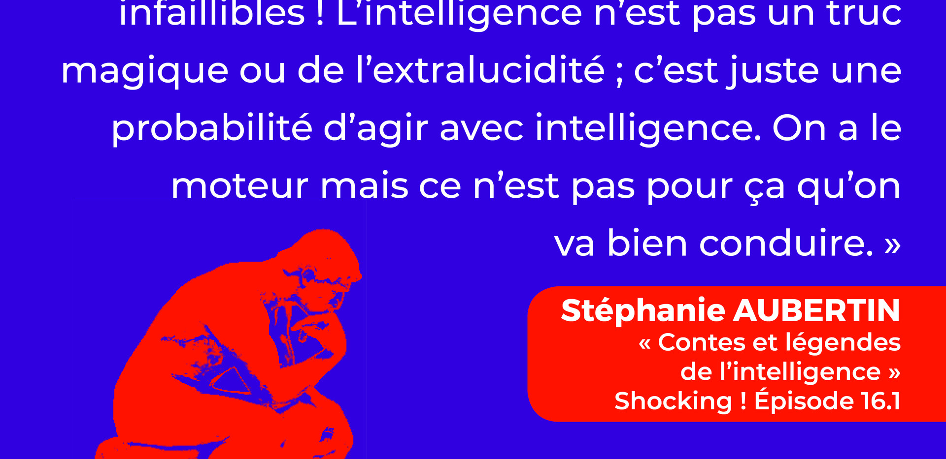 L'intelligence peut rendre idiot !