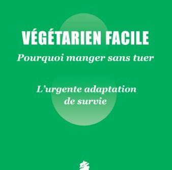 Végétarien Facile - Pourquoi Manger Sans Tuer