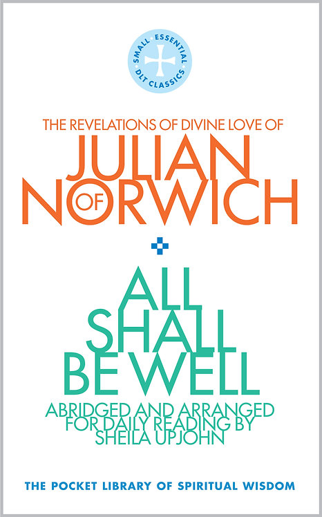All Shall Be Well: The Revelations of Divine Love of Julian of Norwich