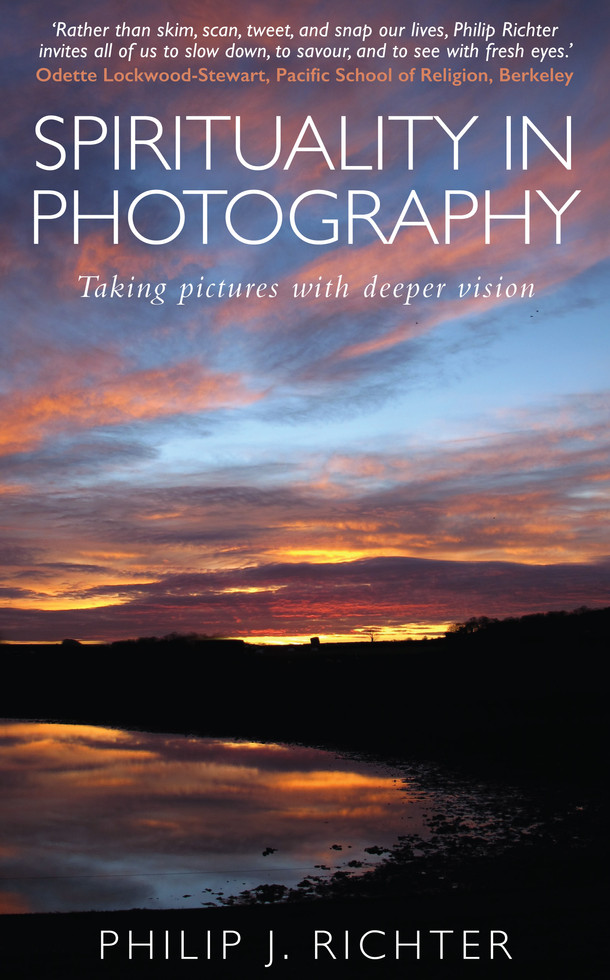 Spirituality in Photography: Taking pictures with deeper vision by Philip J. Richter
