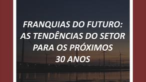 FRANQUIAS DO FUTURO: AS TENDÊNCIAS DO SETOR PARA OS PRÓXIMOS 30 ANOS