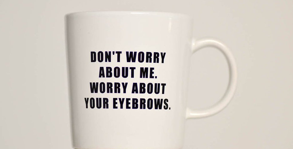 """Don't worry about me. Worry about your eyebrows"" Mug"