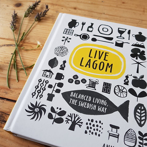 Live Lagom: Balanced Living the Swedish Way by Anna Brones | Hardback