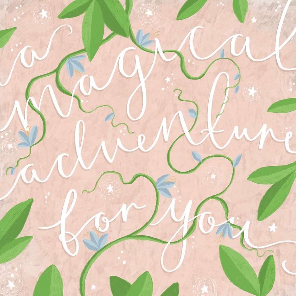 Hand lettering with vines that says 'a magical adventure for you'