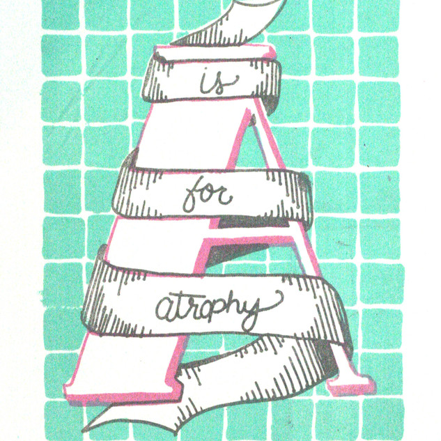 A is for Atrophy